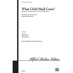 "What Child Shall Come? (Based Upon ""Ukrainian Bell Carol"" and ""What Child Is This?"") - SATB W/Optional Flute"