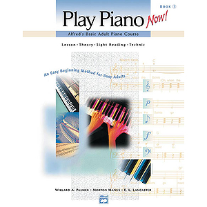 Alfred&#039;s Basic Adult Play Piano Now! Book 1 - Book Only
