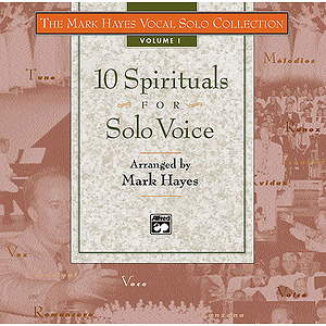 Mark Hayes Vocal Solo Collection: 10 Spirituals for Solo Voice - Listening CD (Full Performance - 10 Titles - Mixed Voicings)