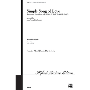 "Simple Song of Love ('simple Gifts"" and ""He's Got the Whole World in His Hands"") - 2-Part Any Combination W/Descant"