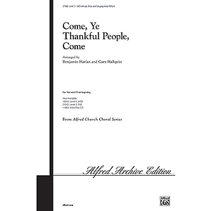 "Come, Ye Thankful People, Come (Based Upon the Hymn Tune ""St. George's Windsor"") - SAB"