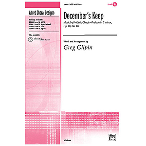 December's Keep (Music By Frederic Chopin, Prelude in C Minor, Opus 28, No. 20) - SATB