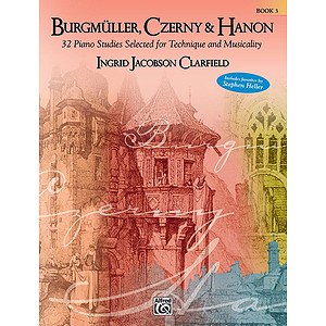 Burgmüller, Czerny & Hanon: Piano Studies Selected for Technique and Musicality, Volume 3