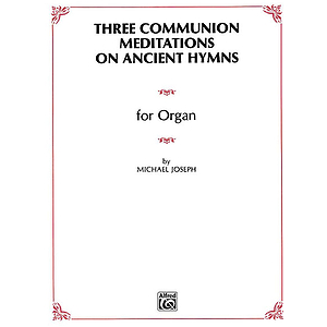 Three Communion Meditations on Ancient Hymns