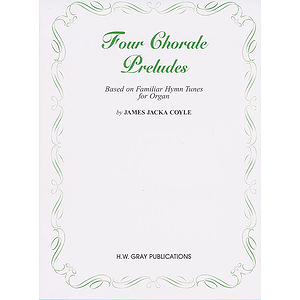Four Chorale Preludes (Based on Familiar Hymns)