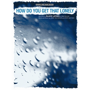 Blaine Larsen - How Do You Get That Lonely