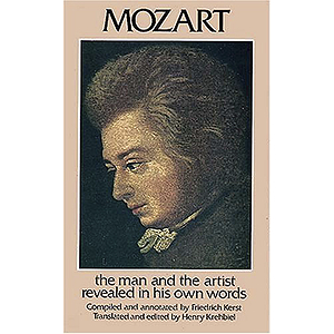 Mozart - the Man and The Artist, As Revealed in His Own Words