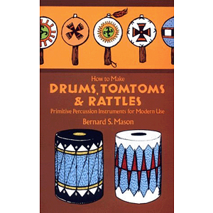 How To Make Drums, Tom-Toms and Rattles