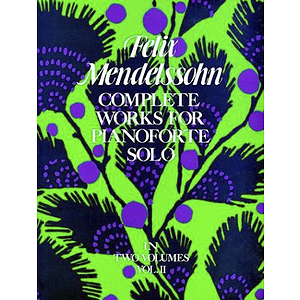 Mendelssohn - Works for Piano Solo (Complete) Volume 2