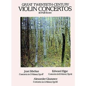 Great Twentieth-Century Violin Concertos in Full Score: Sibelius, Elgar, Glazunov