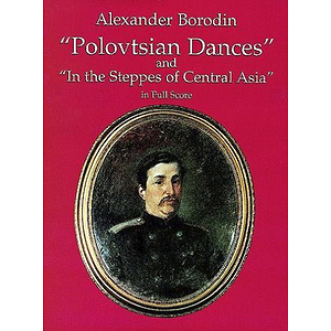 "Polovtsian Dances and ""In the Steppes of Central Asia"" in Full Score"