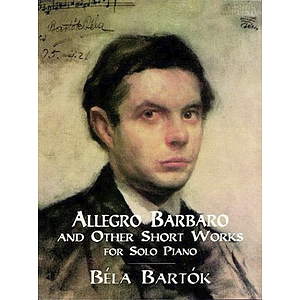 Bartok - Allegro Barbaro and Other Short Works for Solo Piano