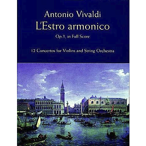 L&quot;Estro Armonico, Op. 3, in Full Score: 12 Concertos for 1, 2 and 4 Violins