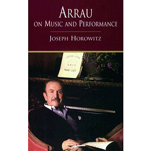 Arrau on Music and Performance