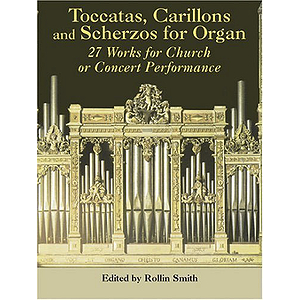 Toccatas, Carillons and Scherzos for Organ: 30 Works for Church Or Concert Performance