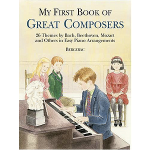 My First Book of Great Composers: 23 Themes By Bach, Beethoven, Mozart and Others (Bergerac)
