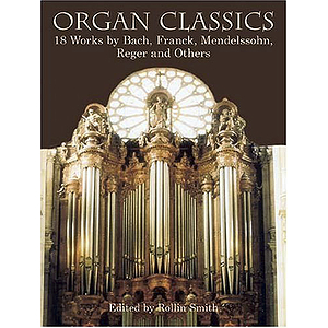 Organ Classics: 21 Works By Bach, Franck, Guilmant, Vierne and Others (Smith)