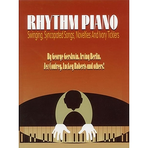 Rhythm Piano Swinging, Syncopated Songs, Novelties and Ivoryticklers
