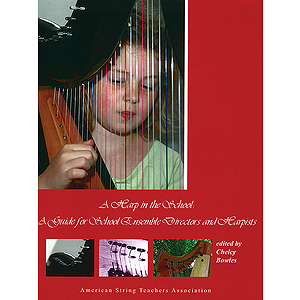 A Harp in the School: A Guide for School Ensemble Directors and Harpists