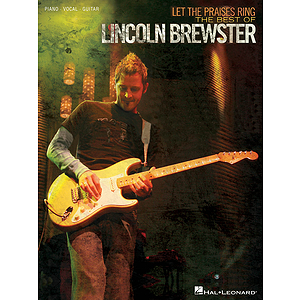 Let the Praises Ring - The Best of Lincoln Brewster