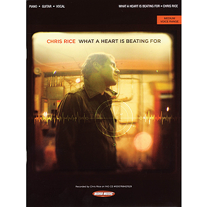 Chris Rice - What a Heart Is Beating For