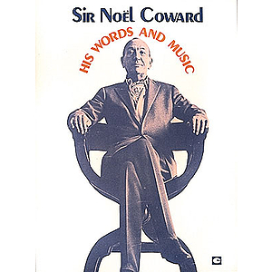 Sir Noel Coward - His Words And Music