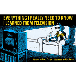 Everything I Really Need to Know I Learned from Television