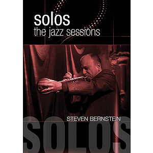 Steven Bernstein - Solos: The Jazz Sessions (DVD)