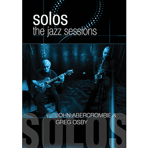 John Abercrombie & Greg Osby - Solos: The Jazz Sessions (DVD)