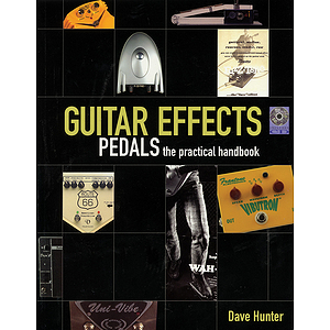 Guitar Effects Pedals - The Practical Handbook
