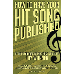 How to Have Your Hit Song Published - Revised &amp; Updated