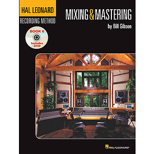 The Hal Leonard Recording Method - Book Six: Mixing & Mastering