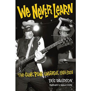 We Never Learn: The Gunk Punk Undergut, 1988-2001