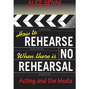 How to Rehearse When There Is No Rehearsal