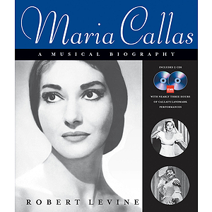Maria Callas - A Musical Biography