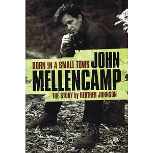 Born in a Small Town - John Mellencamp: The Story
