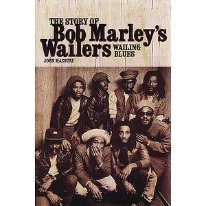 Wailing Blues -¦The Story of Bob Marley's Wailers