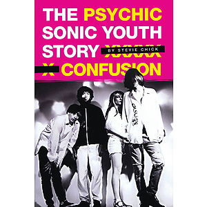 Psychic Confusion - The Sonic Youth Story
