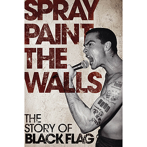 Spray Paint the Walls - The Story of Black Flag