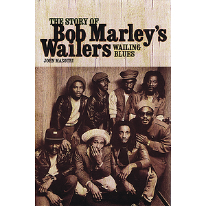 Wailing Blues -¦The Story of Bob Marley's Wailers