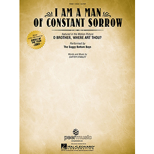 I Am a Man of Constant Sorrow (from O Brother, Where Art Thou?)