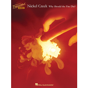 Nickel Creek - Why Should The Fire Die?