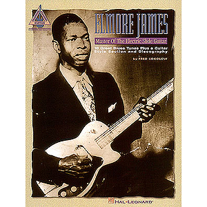 Elmore James - Master of the Electric Slide Guitar