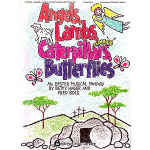 Angels, Lambs, Caterpillars, & Butterflies (Sacred Musical)