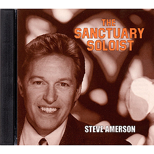 Steve Amerson Sings the Sanctuary Soloist #3 (high Voice)