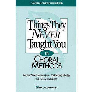 Things They Never Taught You in Choral Methods