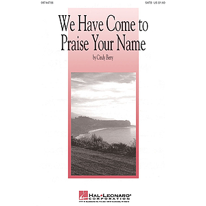 We Have Come to Praise Your Name