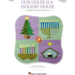 Our House Is a Holiday House (A Holiday Musical for Young Voices)
