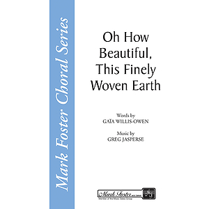 Oh How Beautiful, This Finely Woven Earth SATB/A Cappella