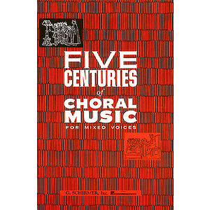 Five Centuries of Choral Muisic for Mixed Voices